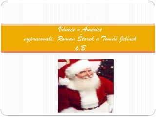 Vánoce ve světě.  Vánoce v Americe vypracovali: Roman Štorek a Tomáš Jelínek 6.B