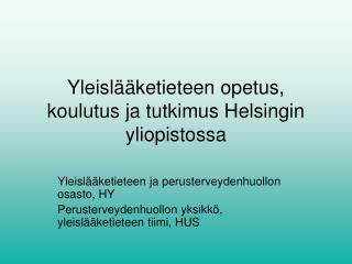 Yleislääketieteen opetus, koulutus ja tutkimus Helsingin yliopistossa