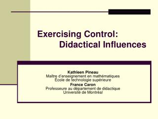 Exercising Control:          Didactical Influences