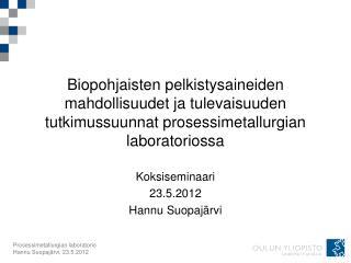 Koksiseminaari 23.5.2012 Hannu Suopajärvi
