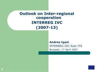 Outlook on Inter-regional cooperation  INTERREG IVC (2007-13)