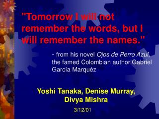 """Tomorrow I will not remember the words, but I will remember the names."""