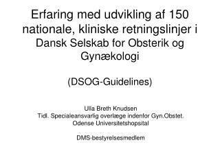 Ulla Breth Knudsen Tidl. Specialeansvarlig overlæge indenfor Gyn.Obstet.