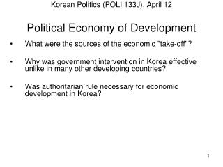 Korean Politics (POLI 133J) , April 12 Political Economy of Development