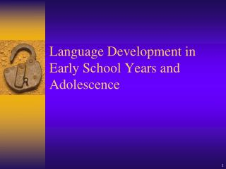 Language Development in Early School Years and Adolescence