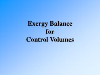 Exergy Balance for  Control Volumes