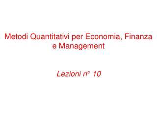 Metodi Quantitativi per Economia, Finanza e Management Lezioni n° 10