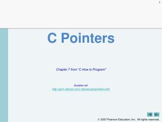 C Pointers  Chapter 7 from  C How to Program    Another ref: pw1com