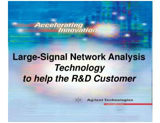 Large-Signal Network Analysis  Technology to help the R&D Customer