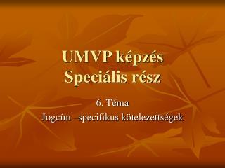 UMVP képzés  Speciális rész