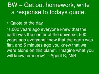 BW – Get out homework, write a response to todays quote.
