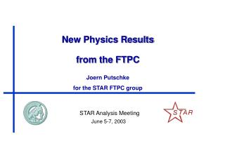 New Physics Results from the FTPC Joern Putschke for the STAR FTPC group