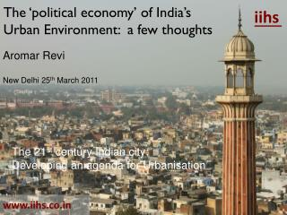 The 'political economy' of India's Urban Environment:  a few thoughts