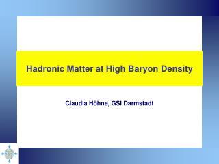 Hadronic Matter at High Baryon Density