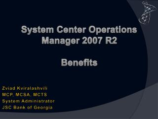 System Center Operations Manager 2007 R2  Benefits