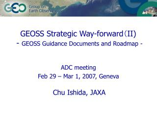 GEOSS Strategic Way-forward ? II)  -  GEOSS Guidance Documents and Roadmap -