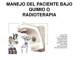 MANEJO DEL PACIENTE BAJO QUIMIO O                RADIOTERAPIA