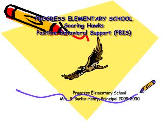 PROGRESS ELEMENTARY SCHOOL Soaring Hawks Positive Behavioral Support PBIS