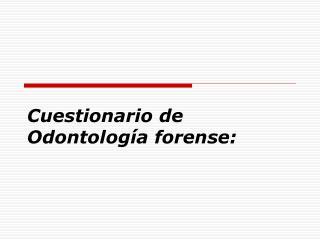 Cuestionario de Odontología forense: