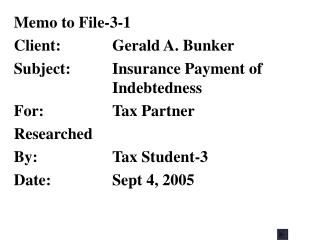 Memo to File-3-1 Client:	Gerald A. Bunker Subject:	Insurance Payment of  	Indebtedness