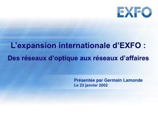 L'expansion internationale d'EXFO : Des réseaux d'optique aux réseaux d'affaires