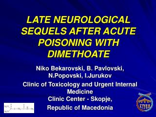 LATE NEUROLOGICAL SEQUELS AFTER ACUTE POISONING WITH DIMETHOATE