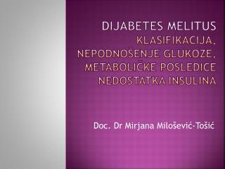 DIJABETES MELITUS klasifikacija,  nepodnoŠenje glukoze, metaboliČke posledice nedostatka insulina