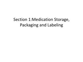 Section 1:Medication Storage, Packaging and Labeling