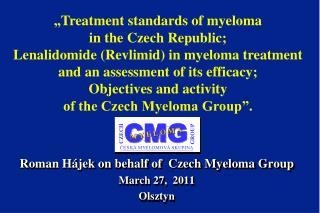 Roman Hájek on  behalf of Czech Myeloma Group March  27,  2011  Olsztyn