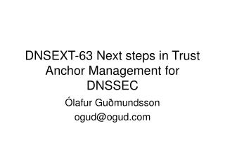 DNSEXT-63 Next steps in Trust Anchor Management for DNSSEC