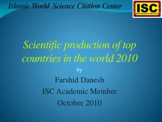 Scientific production of top  countries in the world 2010 by Farshid Danesh ISC Academic Member