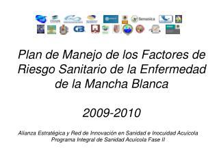 Plan de Manejo de los Factores de Riesgo Sanitario de la Enfermedad de la Mancha Blanca  2009-2010