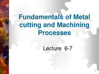 Fundamentals of Metal cutting and Machining Processes