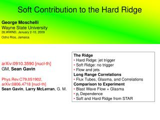 The Ridge  Hard Ridge: jet trigger  Soft Ridge: no trigger  Flow and jets Long Range Correlations