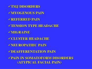TMJ DISORDERS MYOGENOUS PAIN REFERRED PAIN TENSION TYPE HEADACHE MIGRAINE CLUSTER HEADACHE