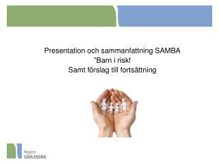"""Presentation och sammanfattning SAMBA """"Barn i risk! Samt förslag till fortsättning"""