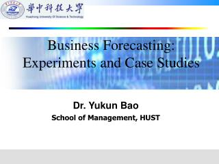 Dr. Yukun Bao School of Management, HUST