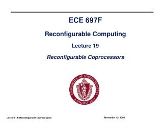 ECE 697F Reconfigurable Computing Lecture 19 Reconfigurable Coprocessors