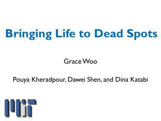Bringing Life to Dead Spots