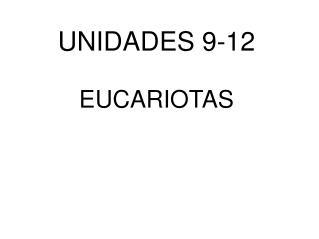 UNIDADES 9-12 EUCARIOTAS