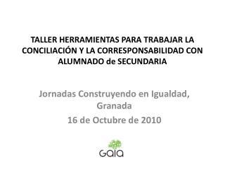Jornadas Construyendo en Igualdad, Granada 16 de Octubre de 2010