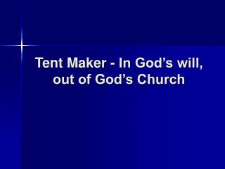 Tent Maker - In God's will, out of God's Church