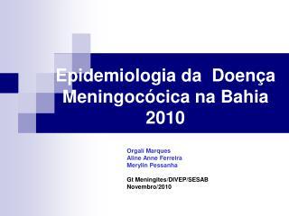 Epidemiologia da  Doença Meningocócica na Bahia 2010