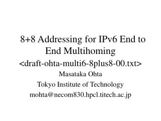 8+8  Addressing for IPv6 End to End Multihoming <draft-ohta-multi6-8plus8-00.txt>