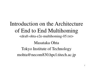 Introduction on the Architecture of End to End Multihoming <draft-ohta-e2e-multihoming-05.txt>