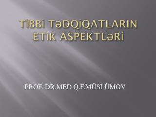TİBBİ TƏDQİQATLARIN    ETİK ASPEKTLƏRİ