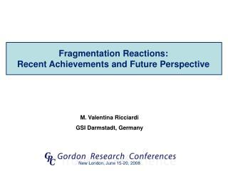 M. Valentina Ricciardi GSI Darmstadt, Germany
