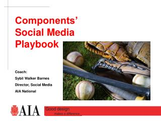 Components' Social Media Playbook Coach: Sybil Walker Barnes Director, Social Media AIA National