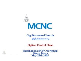Gigi Karmous-Edwards gigi@mcnc Optical Control Plane International ICFA workshop Daegu Korea