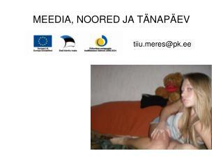 MEEDIA, NOORED JA TÄNAPÄEV tiiures@pk.ee